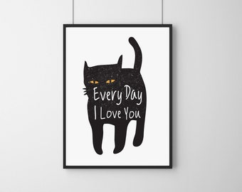 Cat, Black Cat, Illustration, Digital Download Printable, Image For Wall Decoration, Prints, Every Day I love you.