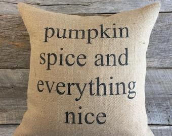 Pumpkin Spice and Everything Nice burlap pillow Cover ONLY,fall pillow, farmhouse pillow,front porch pillow, 20x20 pillow, decorative pillow