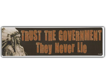 """Trust The Government, They Never Lie - Native American Indians - Premium Quality 10"""" x 3"""" - Bumper Stickers & Decals (SKU 76)"""