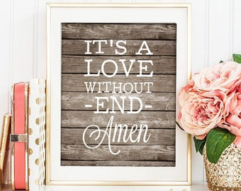 "It's a Love Without End Amen -INSTANT DOWNLOAD - Jpeg files set at 5x7"" And 8x10"""