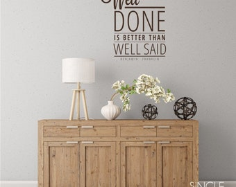 Well Done is Better Than Well Said Wall Decal Quote - Benjamin Franklin Vinyl Text Wall Words Custom Home Decor