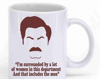 "Ron Swanson,""I'm surrounded by a lot of women in this department And that includes the men"" Coffee Mug"