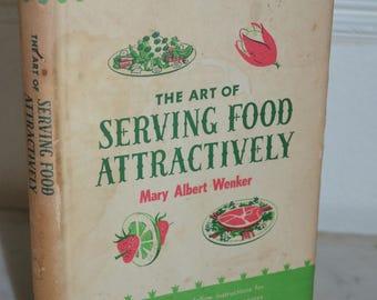 Vintage Hardback Book: The Art of Serving Food Attractively (Mary Albert Wenker) 1951