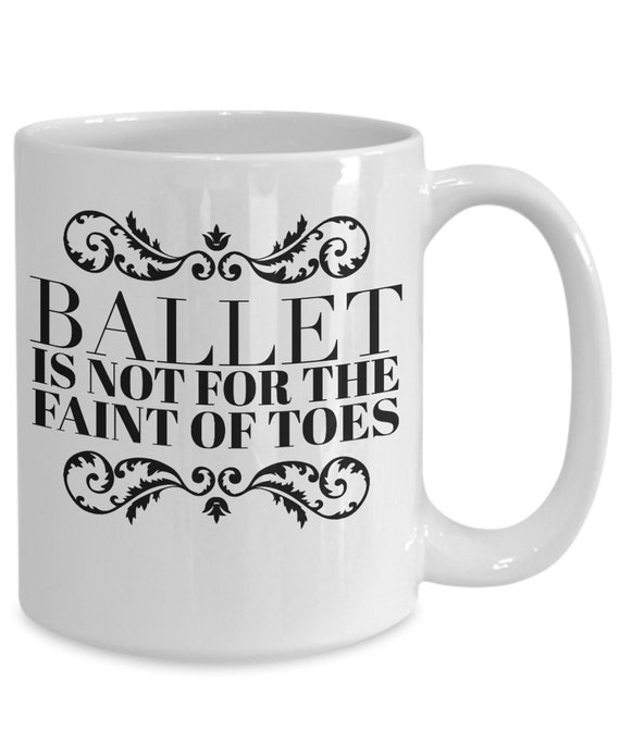 Ballet teacher gift  ballet is not for the faint of toes mug  funny cup for ballerina