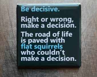 Be decisive...Custom made 1.5 x 1.5  magnet