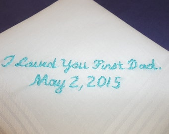 Father of bride wedding handkerchief, i loved you first dad, dated, wedding colors welcome, hand embroidered, white or beige available
