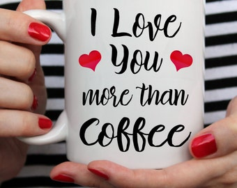 """Valentines Day Funny Coffee Mug """"I Love You More Than Coffee"""" Great Gift For Valentines's Day - White Mug - Two Sizes"""