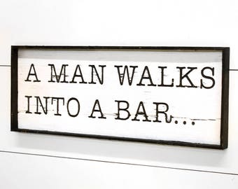 Wood Bar Sign Man Walks into a Bar Decor Signs Bartender Gift Joke Sign Pub Sign Bar Sign for Home Bar Decor Ideas Groomsmen Gift