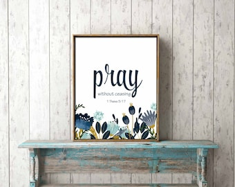 Bible Verse Wall Art digital print download - Pray without ceasing, 1 Thess 5:17 - decor, gift, navy, flowers, scripture