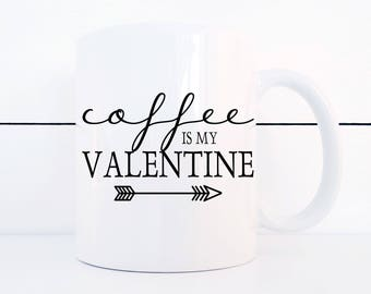Coffee is my Valentine Coffee Mug Valentine's Day Gift for Coffee Lover