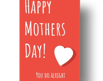 You Do Alright Funny Confusing Awkward Rude Mothers Day Card