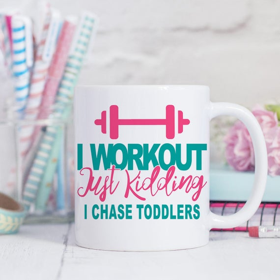 Funny Mom Mug, Gift for Mom, Mother's Day Gift, I Workout Just Kidding I Chase Toddlers