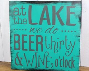 At the LAKE we do BEER thirty & WINE o'clock/Lake Decor/Fun Lake Sign/Lake Sign/Wood sign/Lake house decor/Boat house decor/Home decor
