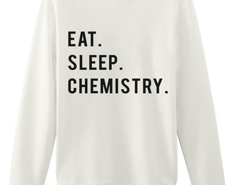 Chemistry Sweater, Eat Sleep Chemistry sweatshirt Mens Womens Gifts - 768
