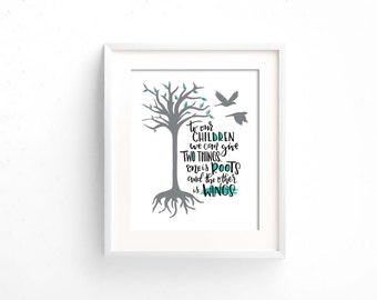 To our children we can give two things, one is roots and the other is wings / printable wall art / nursery / playroom / digital print quote