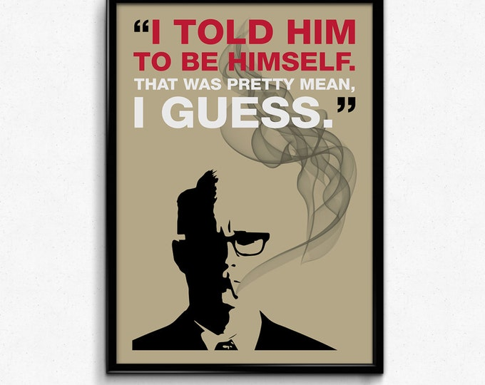 Mad Men Poster Roger Sterling Quote - I Told Him To Be Himself, Pretty Mean I Guess - Multiple Sizes - 8x10 to 24x36 - Vintage Style Minimal