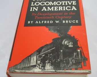 The Steam Locomotive in America Its Development Book by Alfred W. Bruce - 1952) Many train photographs (ID:22296)