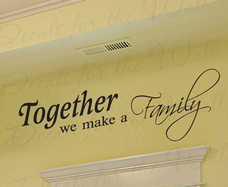 Together We Make Family Love Home Decorative Adhesive Vinyl