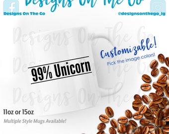 Coffee Mug, 99 Percent Unicorn, Cup, 11oz, 12 oz, 15oz, 16oz, Travel Tumbler, Glass, Ceramic, Foil, Pink Gold Silver Metallic, Latte, Black