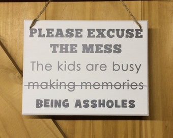 Please excuse the mess, The kids are busy making memories (being assholes) | MDF Plaque | MDF Sign | Funny Sign | Gift for Mum | xmas