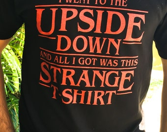 574c9e406f44b Stranger Things T-Shirt - I Went To The Upside Down and all I got