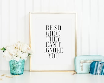 PRINTABLE Poster, Be So Good They Can't Ignore You,Girls Room Decor,BATHROOM Decor,Girls Bedroom Art,MAKEUP Quote,Fashion Print,Girly Print