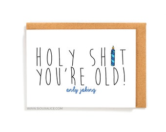 Funny birthday card, you're old 30th 40th 50th, old, Sioux Alice happy birthday card, boyfriend, brother, sister, girlfriend mum dad card