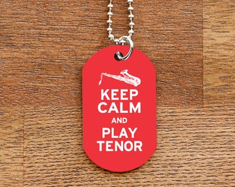 Keep Calm and Play Tenor Sax Dog Tag Necklace for Marching Band Geeks and Musicians
