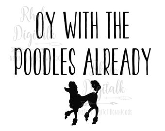 Oy with the Poodles already-Instant Digital Download