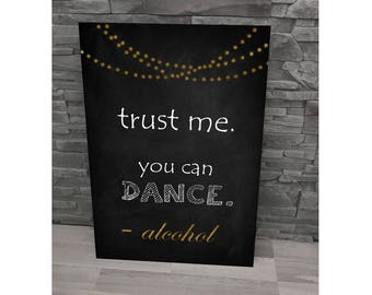 Ready Print! Trust me You Can Dance-alcohol. Party Bar sign Cocktailsschild Guest Party basement