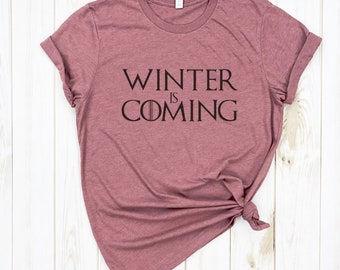 Winter is Coming Shirt - Game of Thrones - Winter is Coming - Pop Culture Shirt - TV Show Shirts - Game of Thrones Inspired Clothing