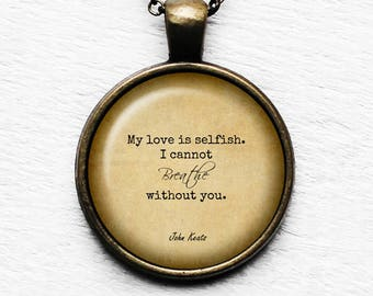"""John Keats """"My love is selfish. I cannot breathe without you."""" Pendant & Necklace"""