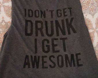 Don't Get Drunk, I get Awesome Sleeveless Tee