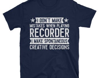 I Don't Make Mistakes When Playing Recorder T-Shirt, Funny Recorder Player Gift, Musician TShirt, Recorder Lover