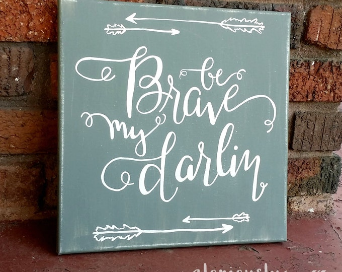 Be Brave My Darlin' Hand Painted Canvas