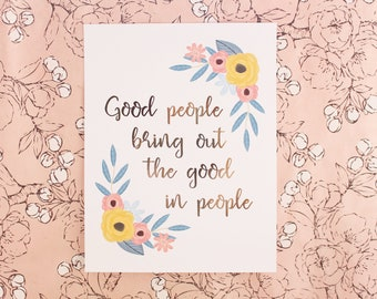 """REAL FOIL PRINT: """"Good people bring out the good in people"""" quote made with real foil. 