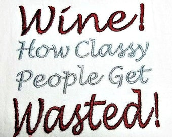 WINE How Classy People Get WASTED - Machine Embroidery Design - 4x4