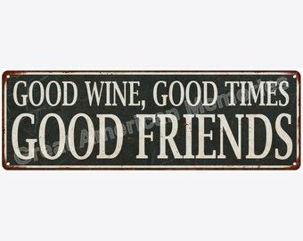 Good Wine, good Times, Good Friends Distressed Look Metal Sign 6x18 6180604
