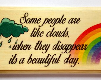 Some People Are Like Clouds.. Plaque / Sign / Gift - 474