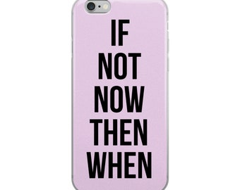 If Not Now Then When Pink iPhone Case