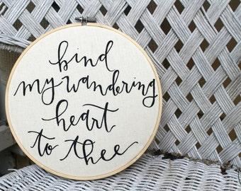 Bind My Wandering Heart To Thee-- Hand Painted Hoop