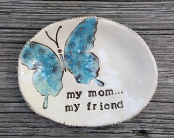 Ready to ship, my mom... my friend, mothers day, clay dish, ceramic ring dish