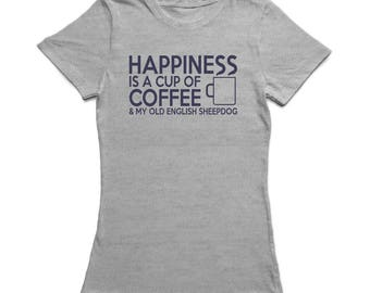 Happiness Is A Cup Of Coffee And My Old English Sheepdog Women's Grey T-shirt