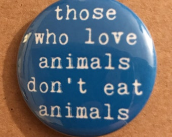 Animal Rights Vegan pinback button vegetarian badge compassion magnet vegetarian patch vegetarian pins vegan lapel pin quote gift vegan