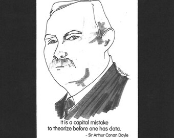"""Sir Arthur Conan Doyle - """"It is a capital mistake to theorize before one has data."""""""