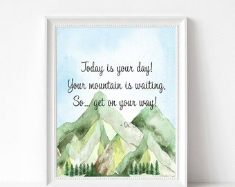 Today is Your Day, Dr Seuss Quote from Oh the Places You'll Go, Wall Print, 8x10, 16x20, A4,Mountain Print, Kids Room, Nursey Gender Neutral