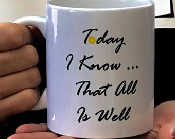 Today I Know...That All Is Well Mug White