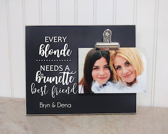 Gift For Best Friend, Best Friend Picture Frame, Personalized Photo Frame, Custom Frame  {Every Blonde Needs Brunette Best Friend}  BFF Gift