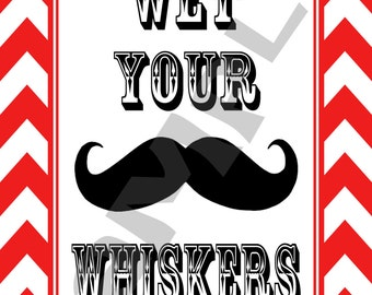 "Customizable!! Mustache Bash -  ""Wet Your Whiskers"" Sign- 5x7- Other colors available!!"