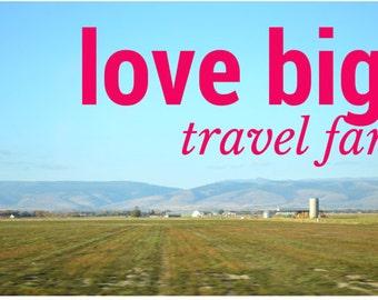 Love Big, Travel Far